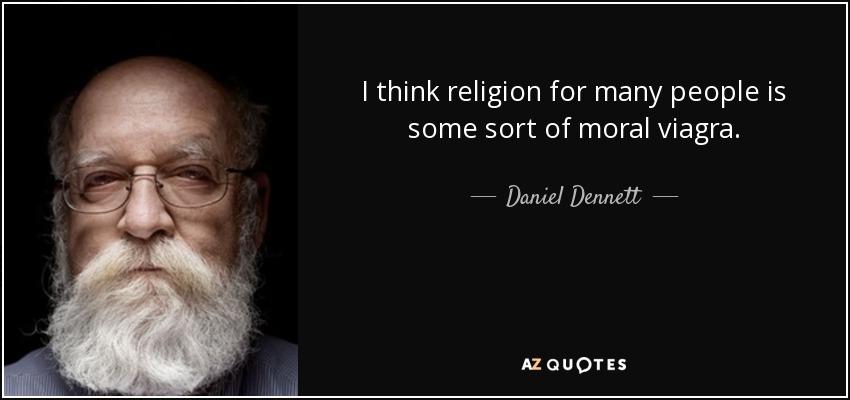 I think religion for many people is some sort of moral viagra. - Daniel Dennett