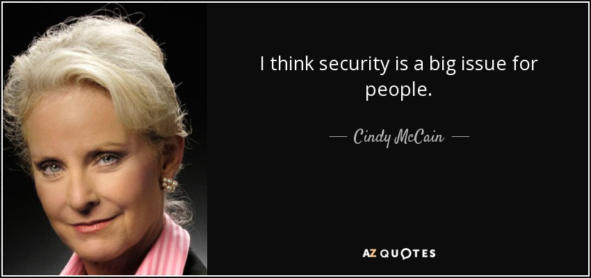 I think security is a big issue for people. - Cindy McCain