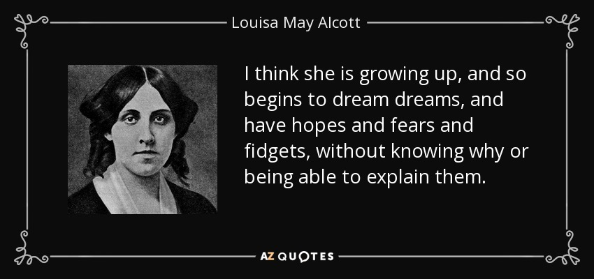 Louisa May Alcott Quote I Think She Is Growing Up And So Begins To