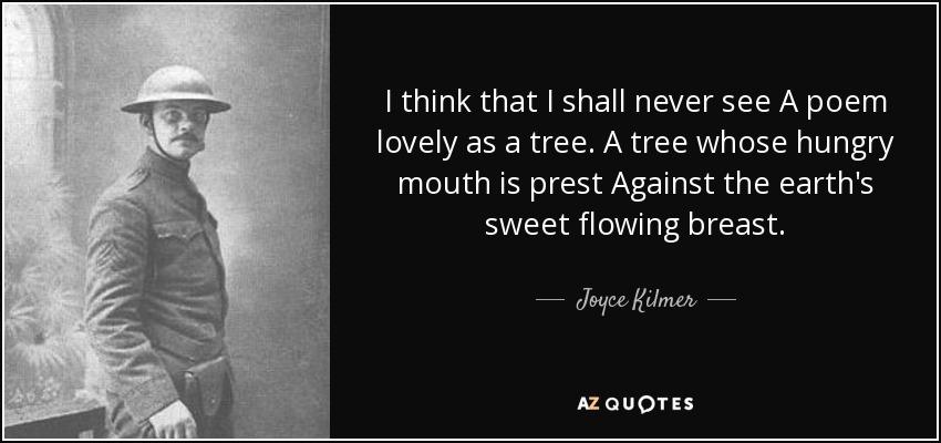 joyce kilmer i think that i shall never see