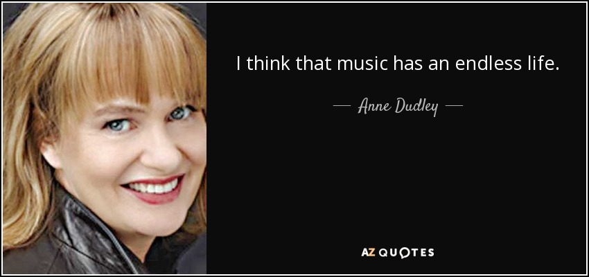 I think that music has an endless life. - Anne Dudley