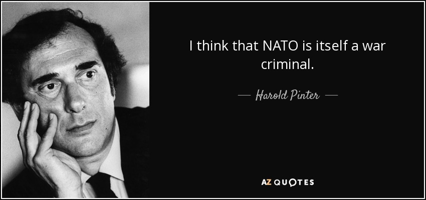 I think that NATO is itself a war criminal. - Harold Pinter