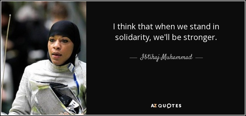 I think that when we stand in solidarity, we'll be stronger. - Ibtihaj Muhammad