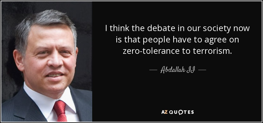 I think the debate in our society now is that people have to agree on zero-tolerance to terrorism. - Abdallah II