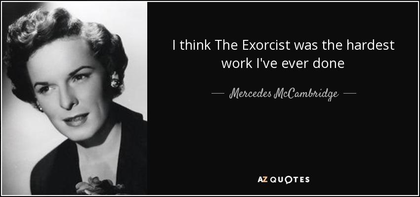 I think The Exorcist was the hardest work I've ever done - Mercedes McCambridge