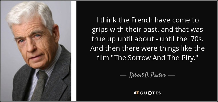 I think the French have come to grips with their past, and that was true up until about - until the '70s. And then there were things like the film