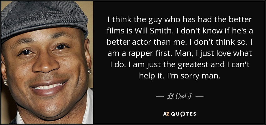 Will Smith Love Quotes Impressive Ll Cool J Quote I Think The Guy Who Has Had The Better Films.