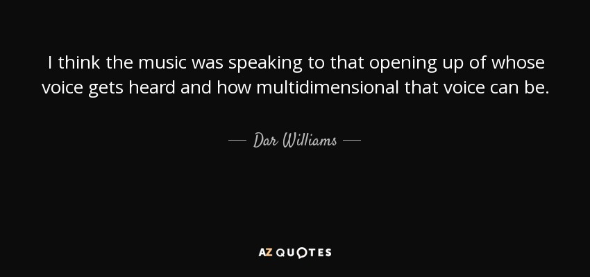 Dar Williams quote: I think the music was speaking to that ...