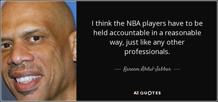 I think the NBA players have to be held accountable in a reasonable way, just like any other professionals. - Kareem Abdul-Jabbar