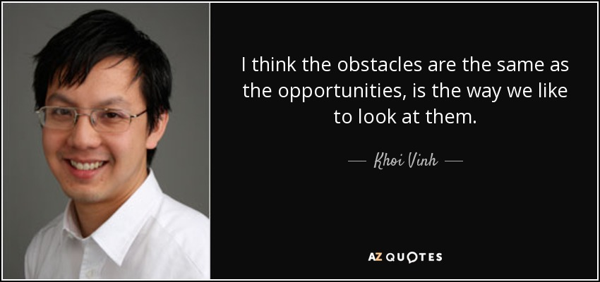 I think the obstacles are the same as the opportunities, is the way we like to look at them. - Khoi Vinh