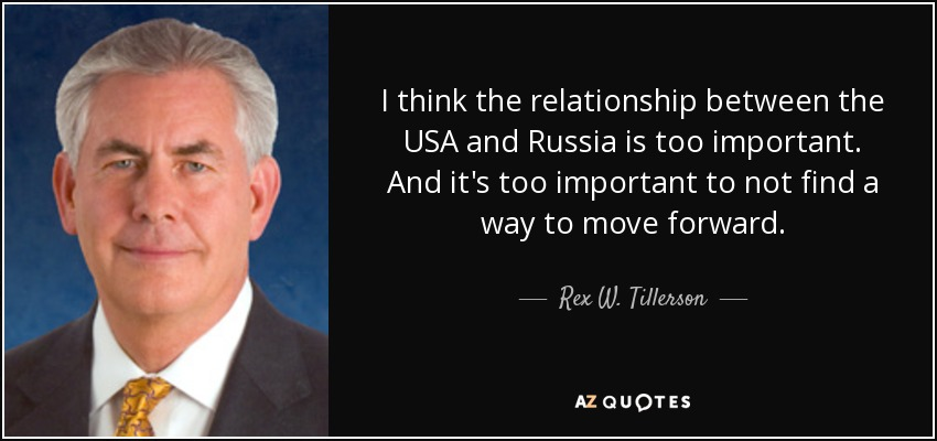 I think the relationship between the USA and Russia is too important. And it's too important to not find a way to move forward. - Rex W. Tillerson