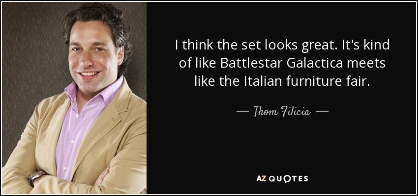 I think the set looks great. It's kind of like Battlestar Galactica meets like the Italian furniture fair. - Thom Filicia