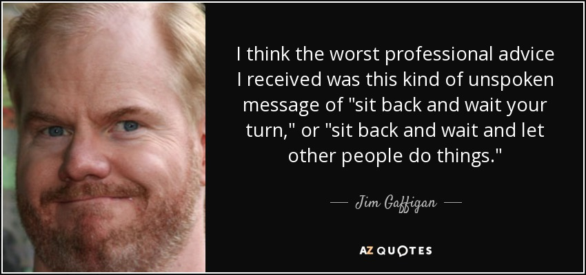 Jim Gaffigan Quote I Think The Worst Professional Advice I Received