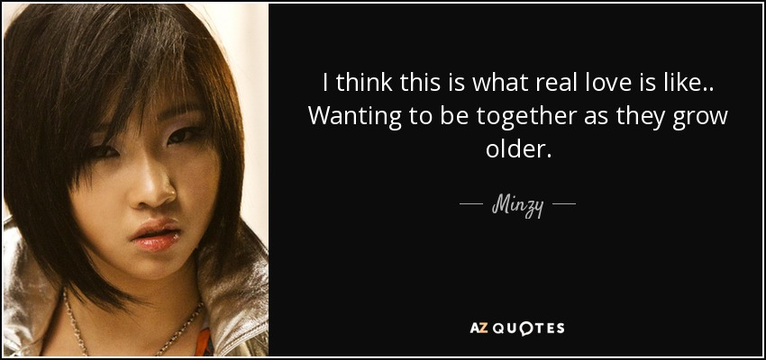 I think this is what real love is like.. Wanting to be together as they grow older. - Minzy