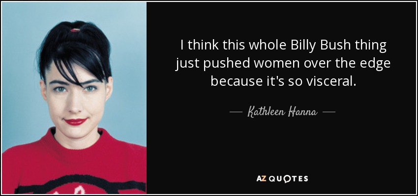 Kathleen Hanna Quote I Think This Whole Billy Bush Thing Just