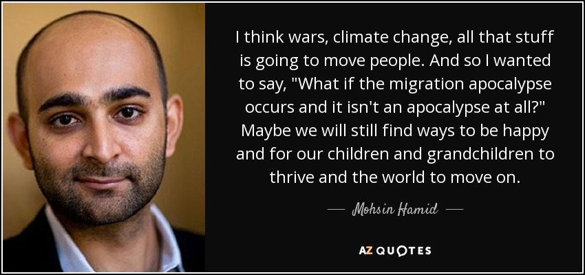 I think wars, climate change, all that stuff is going to move people. And so I wanted to say,