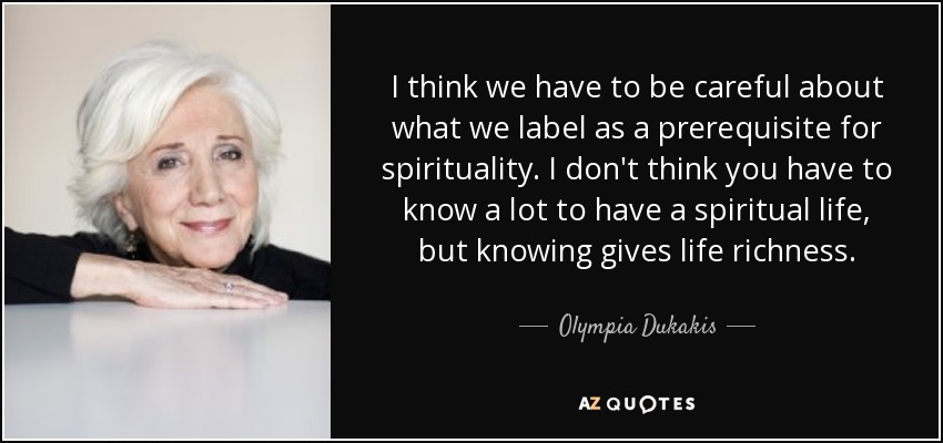 Olympia Dukakis quote: I think we have to be careful about