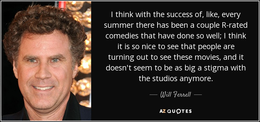 Will Ferrell Quote I Think With The Success Of Like Every Summer