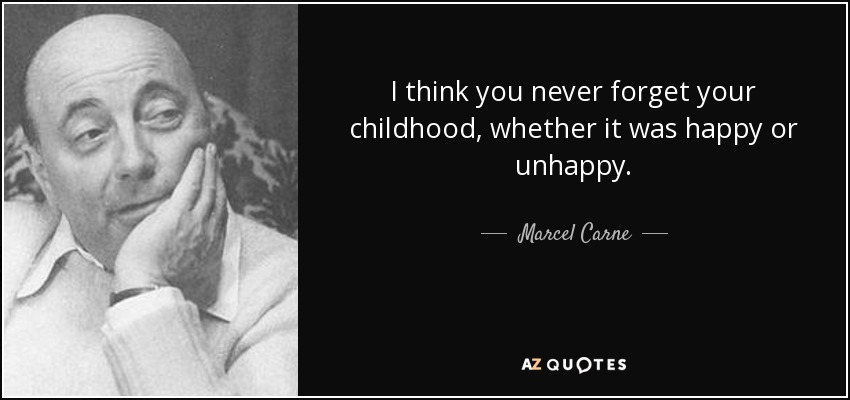 marcel carne quote i think you never forget your childhood