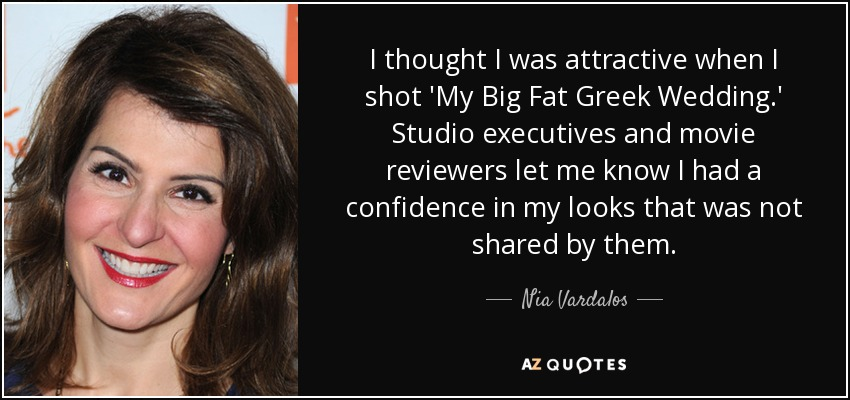 My Big Fat Greek Wedding Quotes Cool Nia Vardalos Quote I Thought I Was Attractive When I Shot 'my Big.