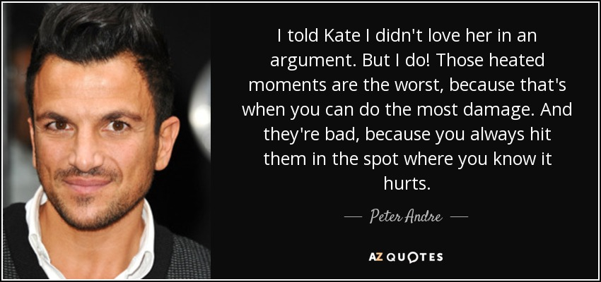Peter Andre Quote I Told Kate I Didnt Love Her In An Argument