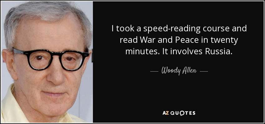 I took a speed-reading course and read War and Peace in twenty minutes. It involves Russia. - Woody Allen