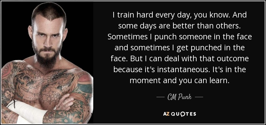 Cm Punk Quote I Train Hard Every Day You Know And Some Days