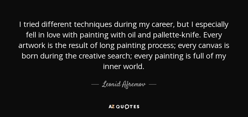 leonid afremov quote i tried different techniques during