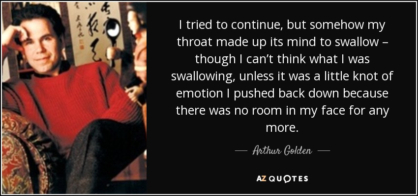 Arthur Golden quote: I tried to continue, but somehow my
