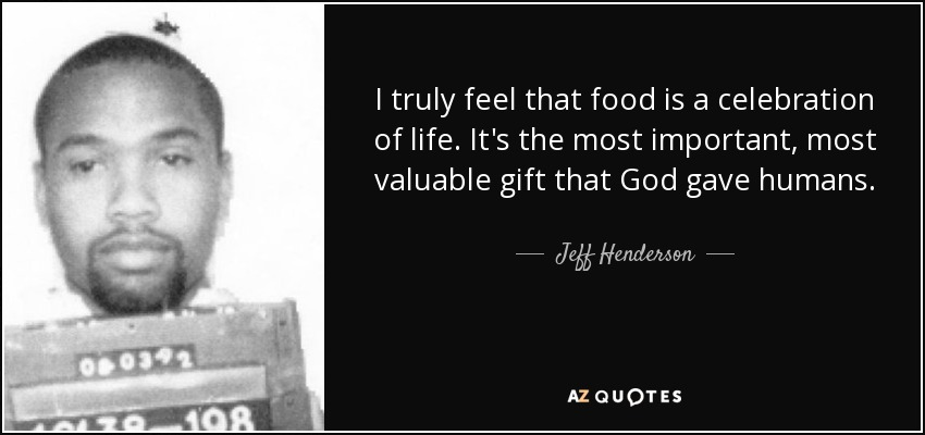 I Truly Feel That Food Is A Celebration Of Life. Itu0027s The Most Important,  Most Valuable Gift That God Gave Humans.