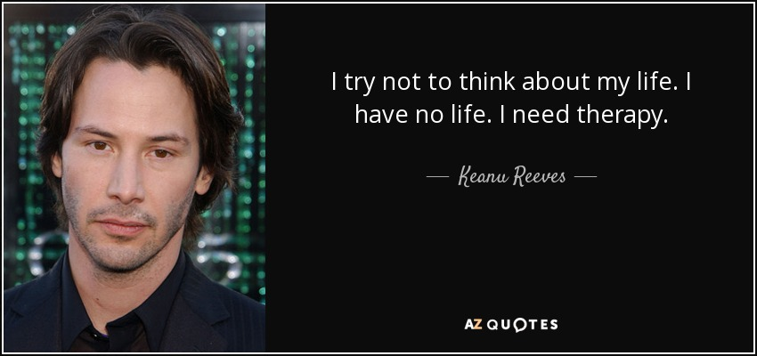 Keanu Reeves Quote: I Try Not To Think About My Life. I