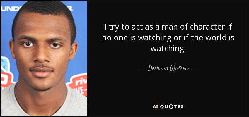 Deshaun Watson quote: I try to act as a man of character if...