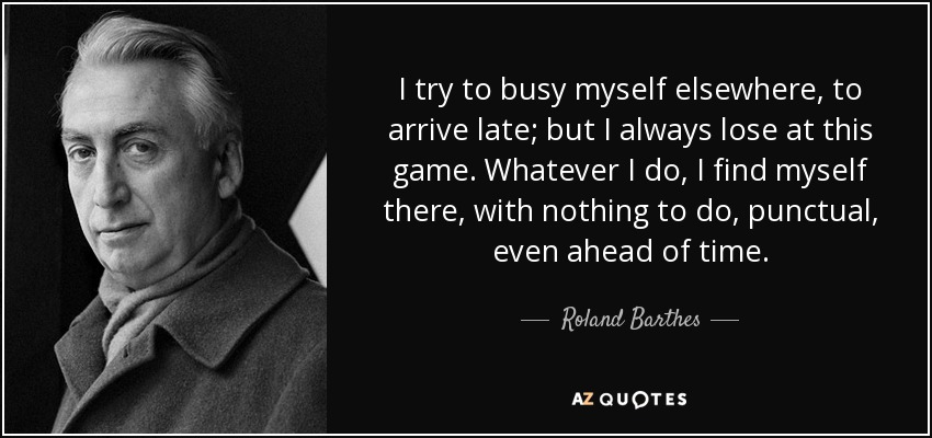 Roland Barthes Quote: I Try To Busy Myself Elsewhere, To