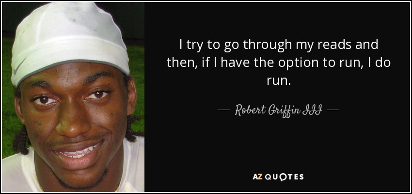 I try to go through my reads and then, if I have the option to run, I do run. - Robert Griffin III