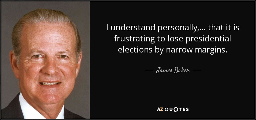 I understand personally, ... that it is frustrating to lose presidential elections by narrow margins. - James Baker