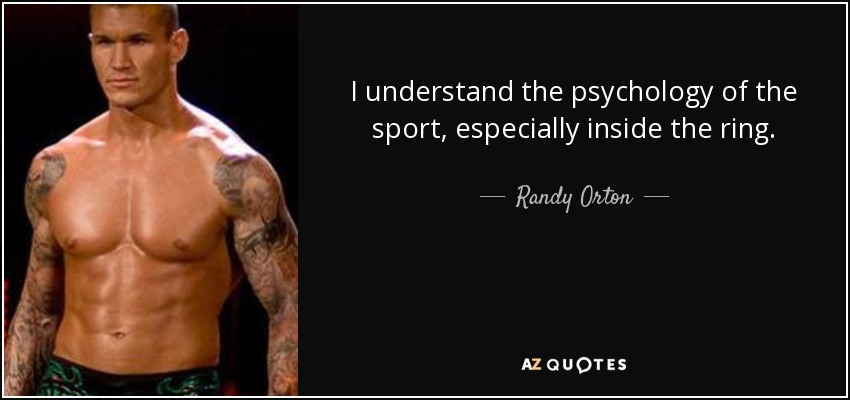 I understand the psychology of the sport, especially inside the ring. - Randy Orton