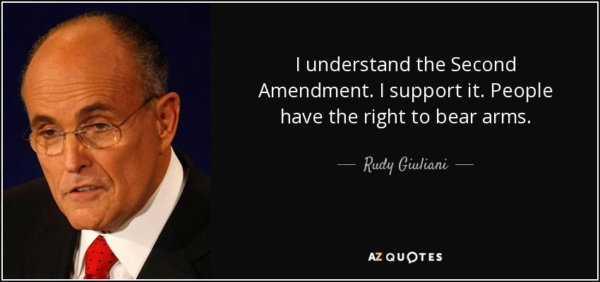 I understand the Second Amendment. I support it. People have the right to bear arms. - Rudy Giuliani