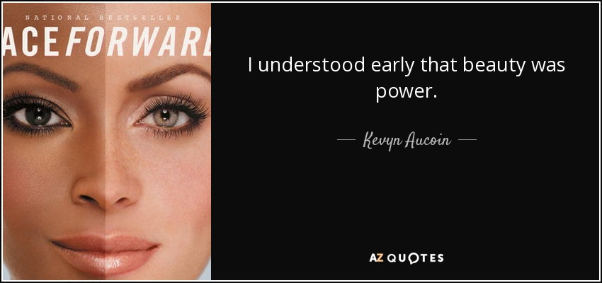 I understood early that beauty was power. - Kevyn Aucoin