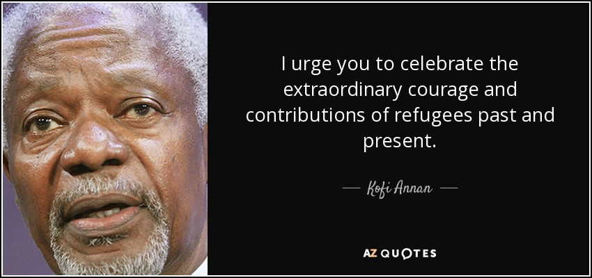 Refugee Quotes Delectable Kofi Annan Quote I Urge You To Celebrate The Extraordinary