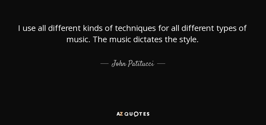 john patitucci quote i use all different kinds of techniques for