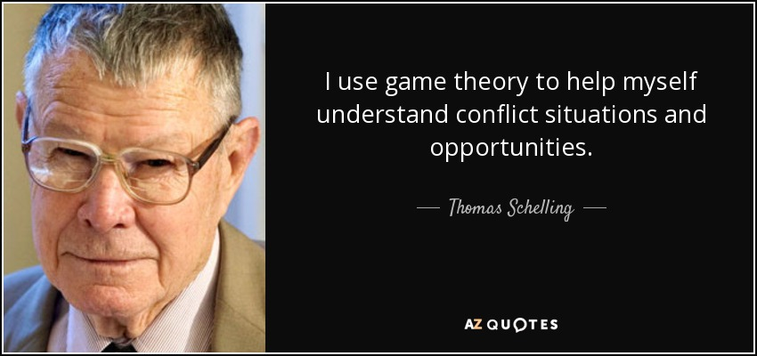 I use game theory to help myself understand conflict situations and opportunities. - Thomas Schelling