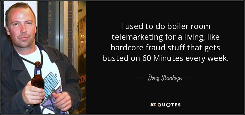 Boiler Room Quotes Stunning Doug Stanhope Quote I Used To Do Boiler Room Telemarketing For A