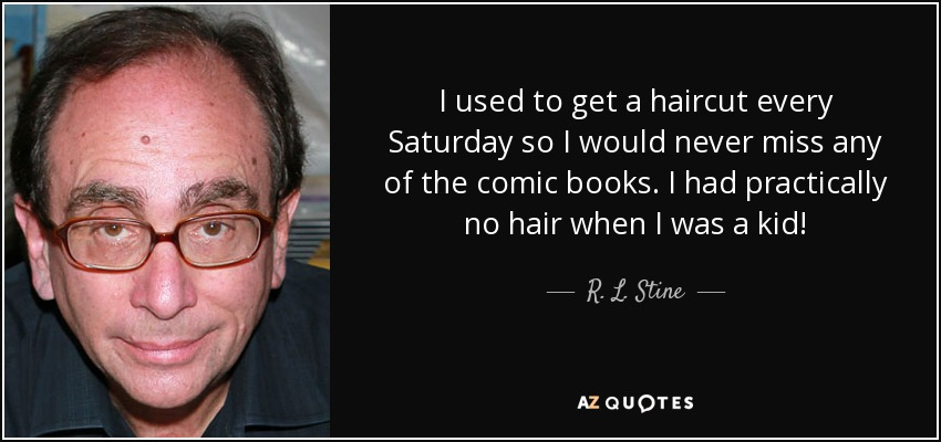 R L Stine Quote I Used To Get A Haircut Every Saturday So I