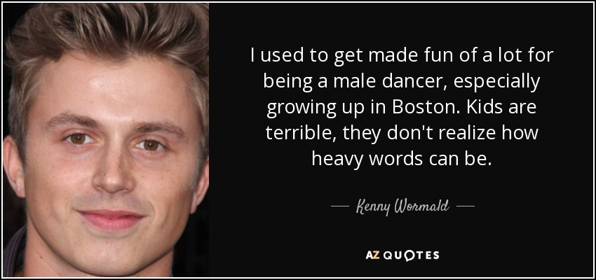 Kenny Wormald Quote I Used To Get Made Fun Of A Lot For
