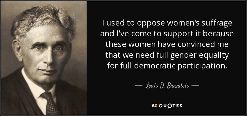 Women's Suffrage Quotes New Louis Dbrandeis Quote I Used To Oppose Women's Suffrage And I