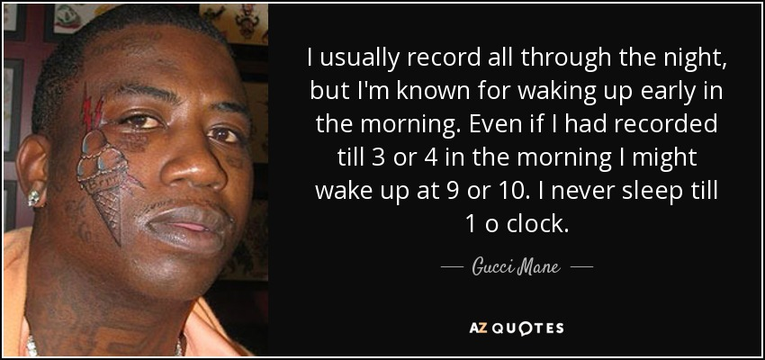 Gucci Mane Quote I Usually Record All Through The Night But Im