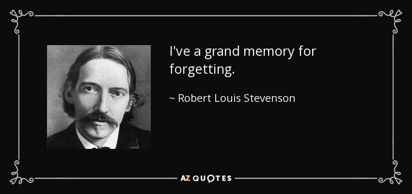 I've a grand memory for forgetting. - Robert Louis Stevenson