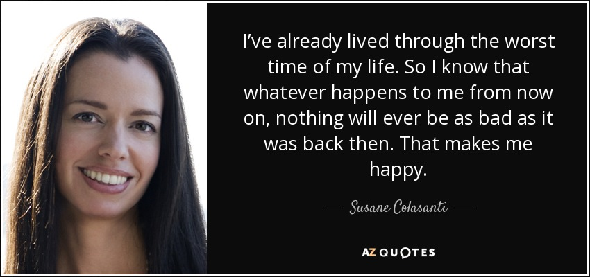 Susane Colasanti Quote Ive Already Lived Through The Worst Time Of