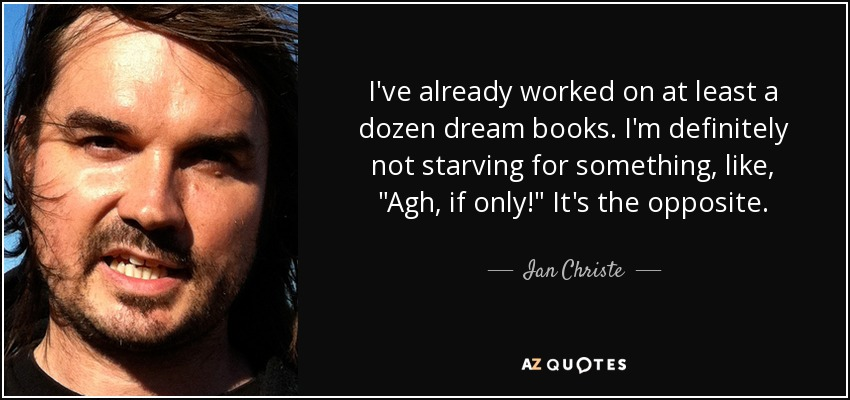 I've already worked on at least a dozen dream books. I'm definitely not starving for something, like,
