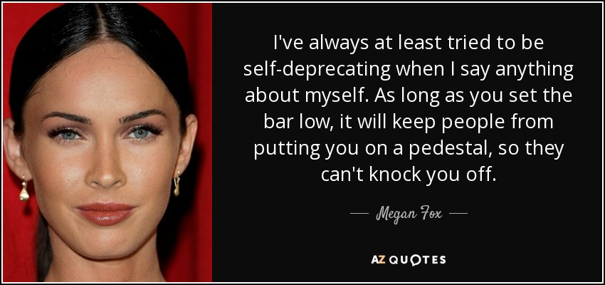 Megan Fox Quote Ive Always At Least Tried To Be Self Deprecating